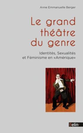 Le Grand théâtre du genre. Identités, sexualités et féminisme en Amérique