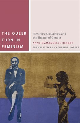The Queer Turn in Feminism. Identities, Sexualities, and the Theater of Gender