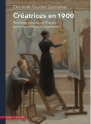 Créatrices en 1900. Femmes artistes en France dans les milieux symbolistes